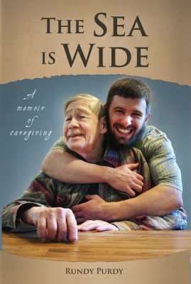 Front Cover for The Sea is Wide: A Memoir of Caregiving